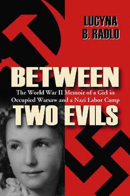Between Two Evils: The World War II Memoir of a Girl in Occupied Warsaw and a Nazi Labor Camp (Paperback)