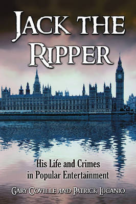Jack the Ripper: His Life and Crimes in Popular Entertainment (Paperback)