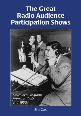The Great Radio Audience Participation Shows: Seventeen Programs from the 1940s and 1950s (Paperback)