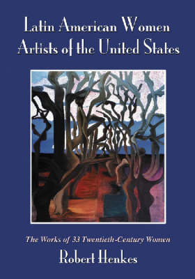 Latin American Women Artists of the United States: The Works of 33 Twentieth-century Women (Paperback)