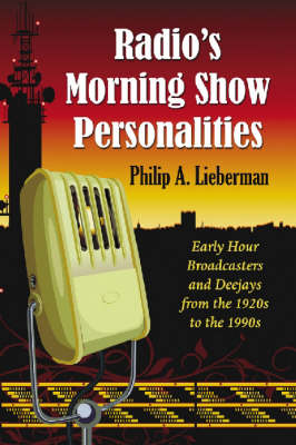 Radio's Morning Show Personalities: Early Hour Broadcasters and Deejays from the 1920s to the 1990s (Paperback)