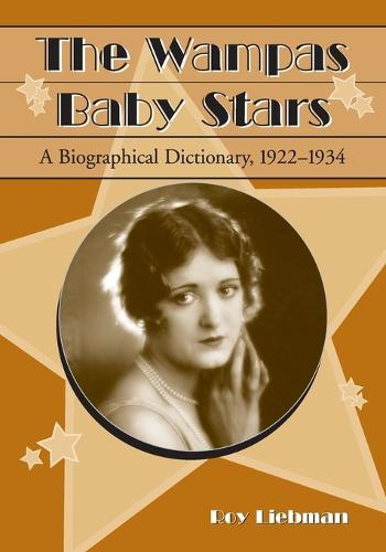 The Wampas Baby Stars: A Biographical Dictionary, 1922-1934 (Paperback)