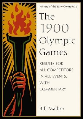 The 1900 Olympic Games: Results for All Competitors in All Events, with Commentary (Paperback)