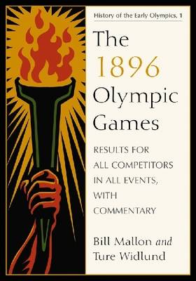 The 1896 Olympic Games: Results for All Competitors in All Events, with Commentary (Paperback)