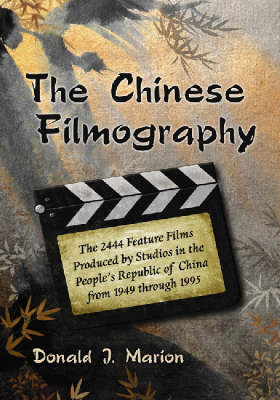 The Chinese Filmography: The 2444 Feature Films Produced by Studios in the People's Republic of China from 1949 Through 1995 (Paperback)