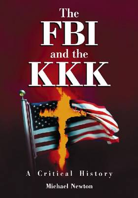 The FBI and the KKK: A Critical History (Paperback)