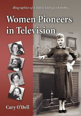 Women Pioneers in Television: Biographies of Fifteen Industry Leaders (Paperback)