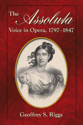 The Assoluta Voice in Opera, 1797-1847 (Paperback)