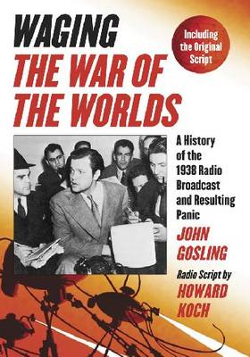 """Waging """"""""The War of the Worlds: A History of the 1938 Radio Broadcast and Resulting Panic, Including the Original Script (Hardback)"""