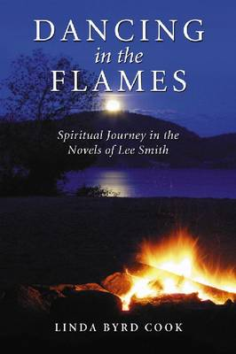 Dancing in the Flames: Spiritual Journeys in the Novels of Lee Smith (Paperback)