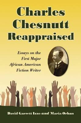 Charles Chesnutt Reappraised: Essays on the First Major African American Fiction Writer (Paperback)