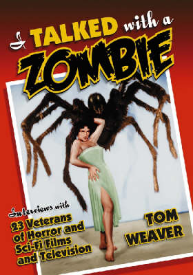 I Talked with a Zombie: Interviews with 23 Veterans of Horror and Sci-fi Films and Television (Hardback)