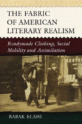 The Fabric of American Literary Realism: Readymade Clothing, Social Mobility and Assimilation (Paperback)