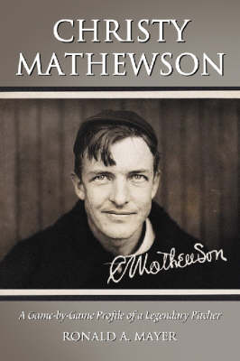 Christy Mathewson: A Game-by-game Profile of a Legendary Pitcher (Paperback)