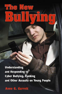 The New Bullying: Understanding and Responding to Cyber Bullying, Punking and Other Assaults on Young People (Paperback)