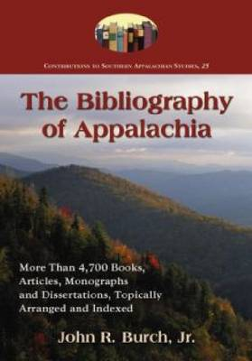 The Bibliography of Appalachia: More Than 4,700 Books, Articles, Monographs and Dissertations, Topically Arranged and Indexed (Paperback)