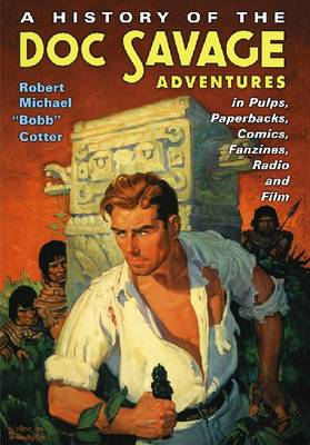 A History of the Doc Savage Adventures in Pulps, Paperbacks, Comics, Fanzines, Radio and Film (Hardback)