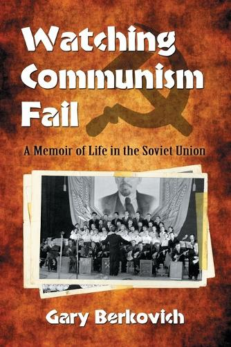 Watching Communism Fail: A Memoir of Life in the Soviet Union (Paperback)