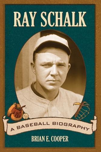 Ray Schalk: A Baseball Biography (Paperback)