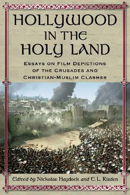 Hollywood in the Holy Land: Essays on Film Depictions of the Crusades and Christian-Muslim Clashes (Paperback)