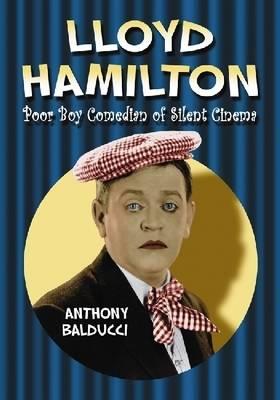 Lloyd Hamilton: Poor Boy Comedian of Silent Cinema (Paperback)