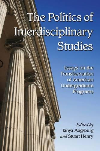 The Politics of Interdisciplinary Studies: Essays on Transformations in American Undergraduate Programs (Paperback)
