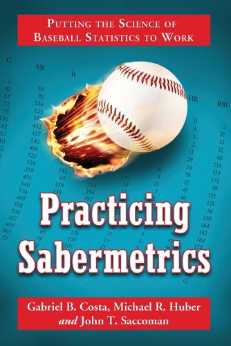 Practicing Sabermetrics: Putting the Science of Baseball Statistics to Work (Paperback)