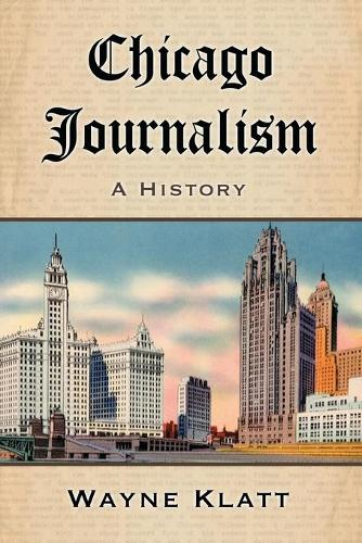 Chicago Journalism: A History (Paperback)