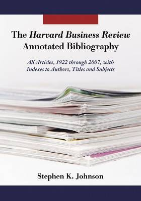 "The """"Harvard Business Review"""" Annotated Bibliography: All Articles, 1922-2007, with Indexes to Authors, Titles and Subjects (Paperback)"