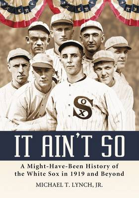 It Ain't So: A Might-have-been History of the White Sox in 1919 and Beyond (Paperback)