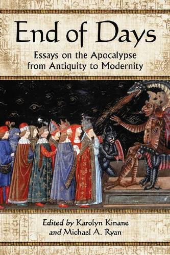 End of Days: Essays on the Apocalypse from Antiquity to Modernity (Paperback)