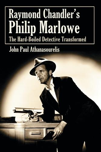Raymond Chandler's Philip Marlowe: The Hard-Boiled Detective Transformed (Paperback)