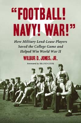 Football! Navy! War!: How Military Lend-lease Players Saved the College Game and Helped Win World War II (Paperback)