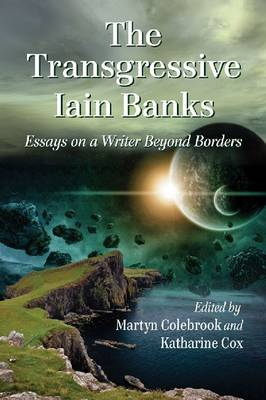 The Transgressive Iain Banks: Essays on a Writer Beyond Borders (Paperback)