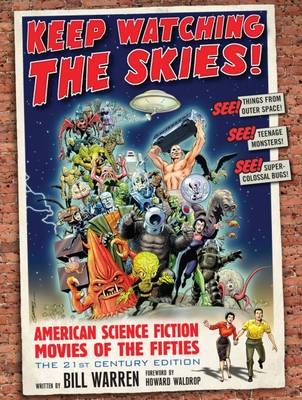 Keep Watching the Skies!: American Science Fiction Movies of the Fifties (Hardback)