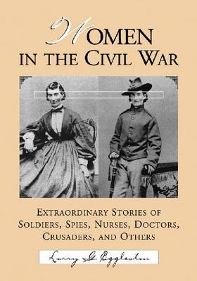 Women in the Civil War: Extraordinary Stories of Soldiers, Spies, Nurses, Doctors, Crusaders, and Others (Paperback)
