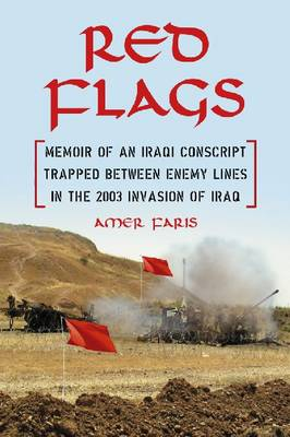 Red Flags: Memoir of an Iraqi Conscript Trapped Between Enemy Lines in the 2003 Invasion of Iraq (Paperback)