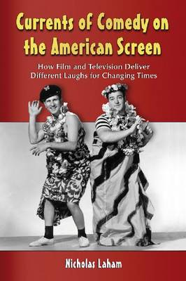 Currents of Comedy on the American Screen: How Film and Television Deliver Different Laughs for Changing Times (Paperback)