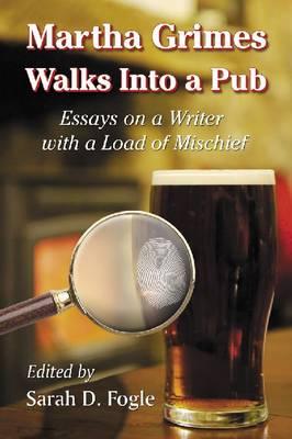 Martha Grimes Walks Into a Pub: Essays on the Ensuing Fiction (Paperback)