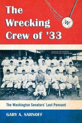The Wrecking Crew of '33: The Washington Senators' Last Pennant (Paperback)