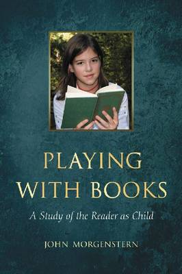 Playing with Books: A Study of the Reader as Child (Paperback)