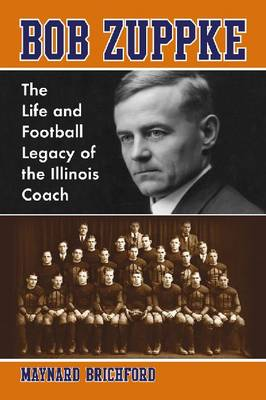 Bob Zuppke: The Life and Football Legacy of the Illinois Coach (Paperback)