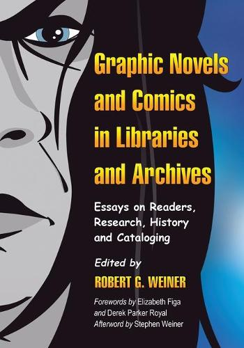 Graphic Novels and Comics in Libraries and Archives: Essays on Readers, Research, History and Cataloging (Paperback)