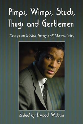 Pimps, Wimps, Studs, Thugs and Gentlemen: Essays on Media Images of Masculinity (Paperback)