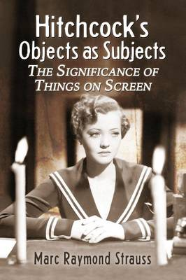 Hitchcock's Objects as Subjects: The Significance of Things on Screen (Paperback)