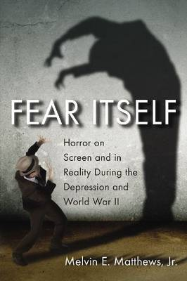 Fear Itself: Horror on Screen and in Reality During the Depression and World War II (Paperback)