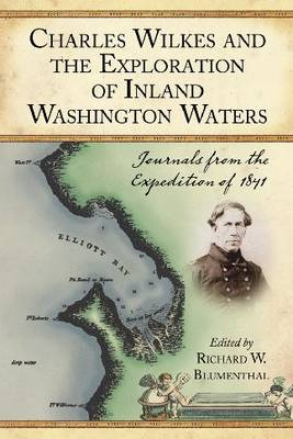 Charles Wilkes and the Exploration of Inland Washington Waters: Journals from the Expedition of 1841 (Paperback)