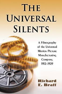 The Universal Silents: A Filmography of the Universal Motion Picture Manufacturing Company, 1912-1929 (Paperback)