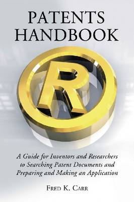 Patents Handbook: A Guide for Inventors and Researchers to Searching Patent Documents and Preparing and Making an Application (Paperback)