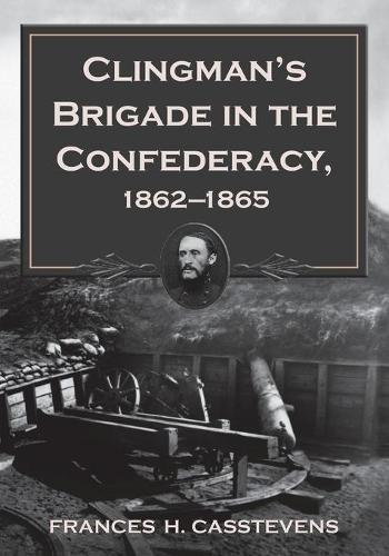 Clingman's Brigade in the Confederacy, 1862-1865 (Paperback)